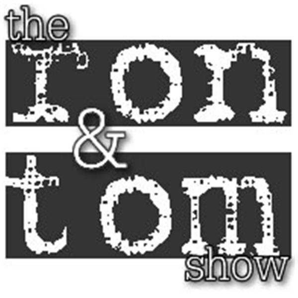 The Ron and Tom Show