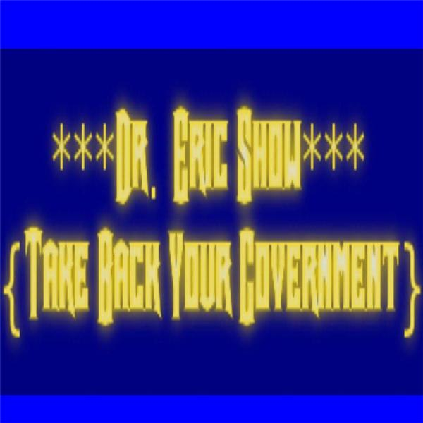 Dr- Eric Show Take Back Your Gov-