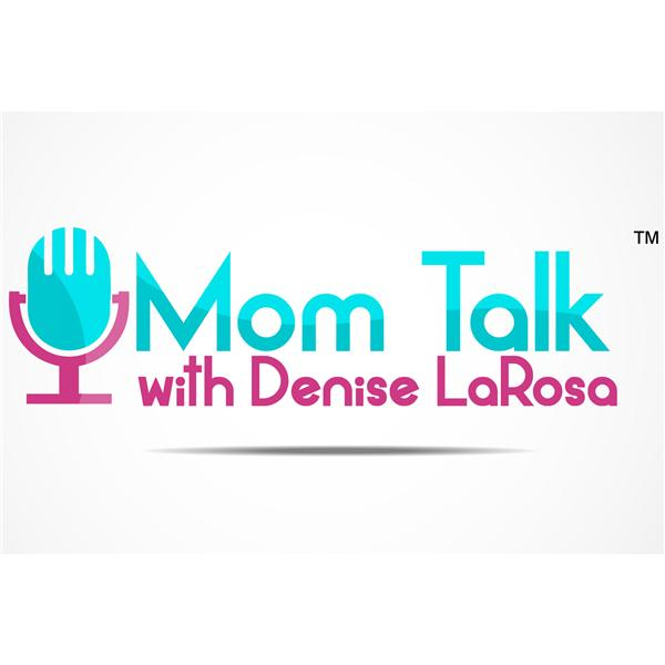 Mom Talk With Denise LaRosa