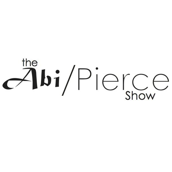 The Abi and Pierce Show