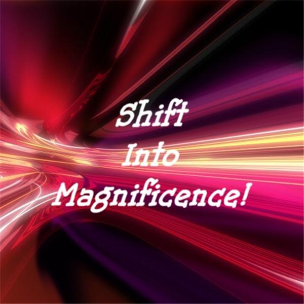 Shift Into Magnificence