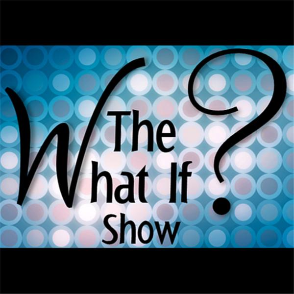 The What If Show