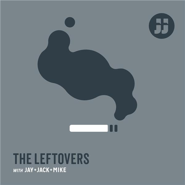 Leftovers with Jay and Jack