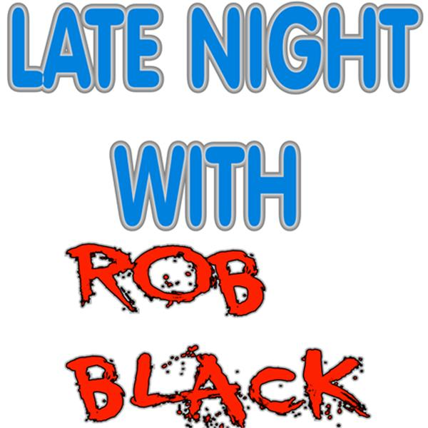 Late Night with Rob Black