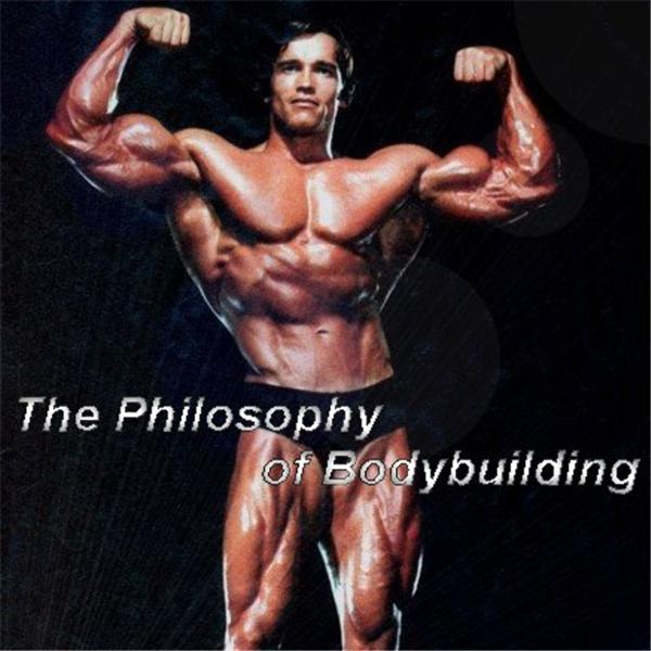The Philosophy of Bodybuilding