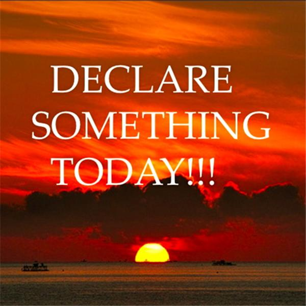 Declare Something Today