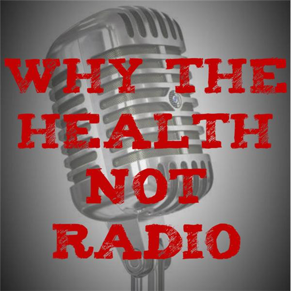 Why The Health Not Radio