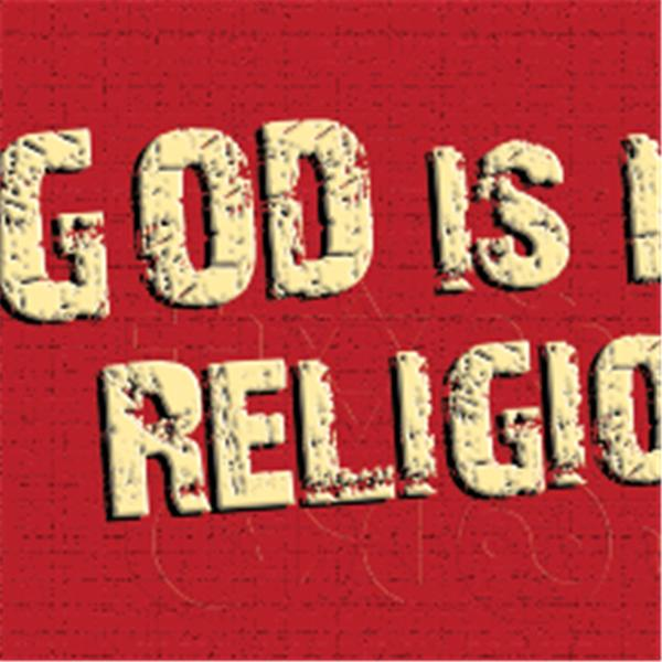Lets talkXXXGod is not Religious