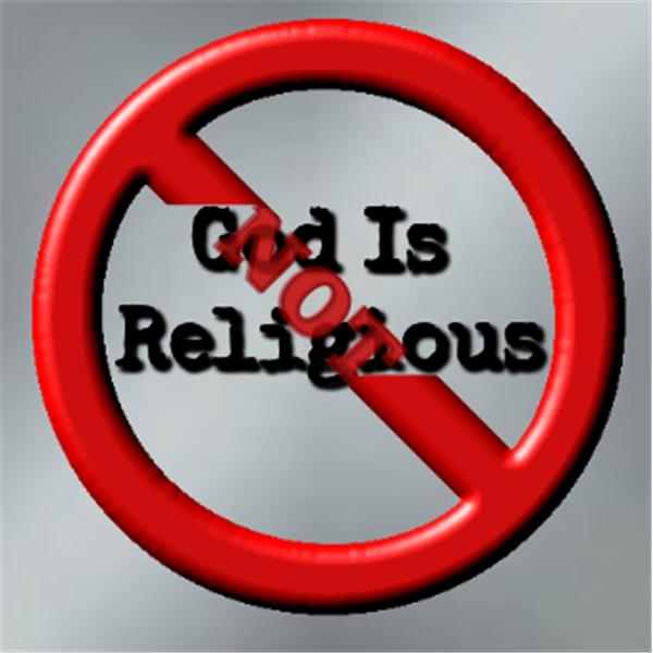 Lets talkXGod is not Religious
