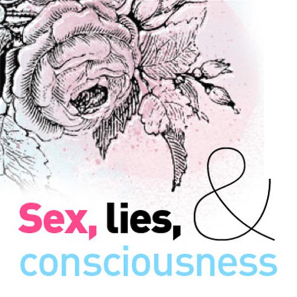 Sex Lies and Consciousness