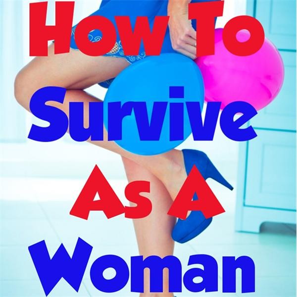 How To Survive As A Woman
