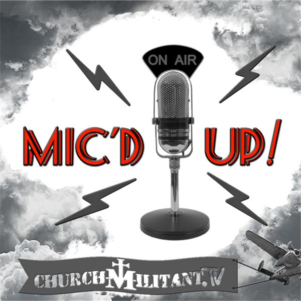 Church Militant Micd Up