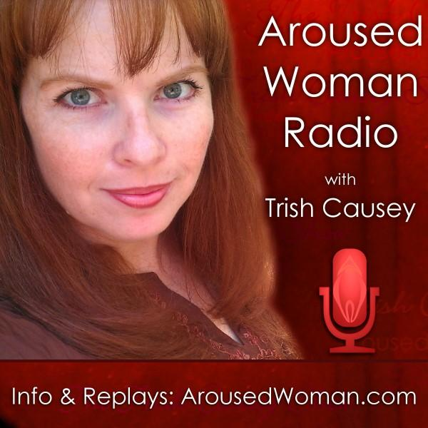 ArousedWoman with Trish Causey