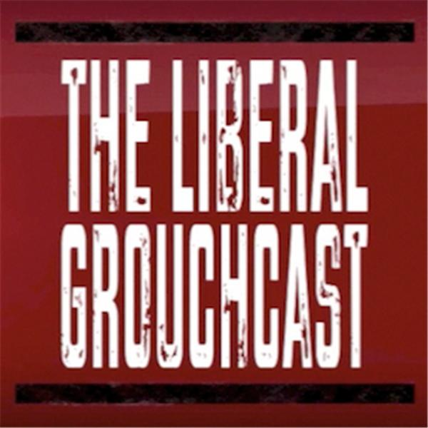 The Liberal Grouchcast