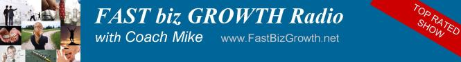 Fast Biz Growth Radio with Coach Mike