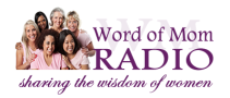 Word Of Mom Is Now Word of Mom Radio
