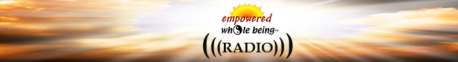 Empowered Whole Being Radio