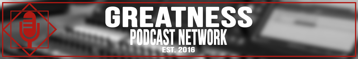The Greatness Podcast Network