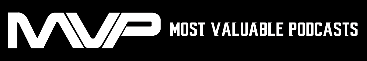 Most Valuable Podcasts