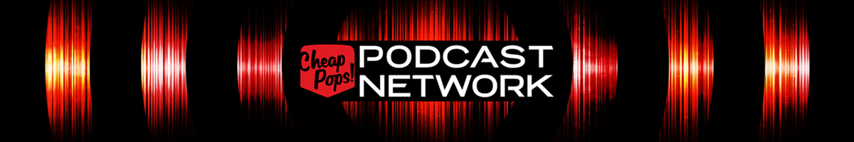 Cheap Pops! Podcast Network